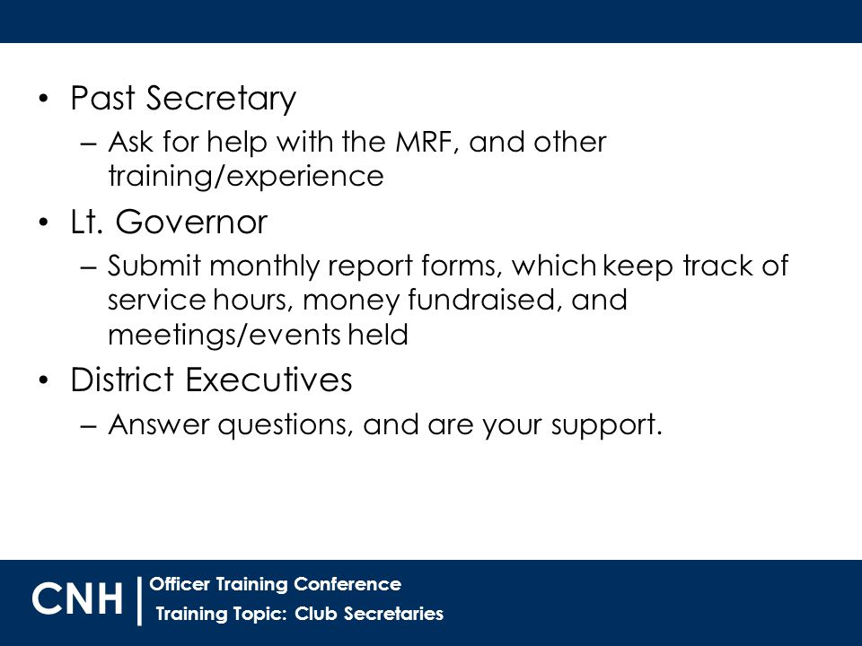 Training Topic: Club Secretaries | Officer Training Conference CNH Past Secretary – Ask for help with the MRF, and other training/experience Lt.