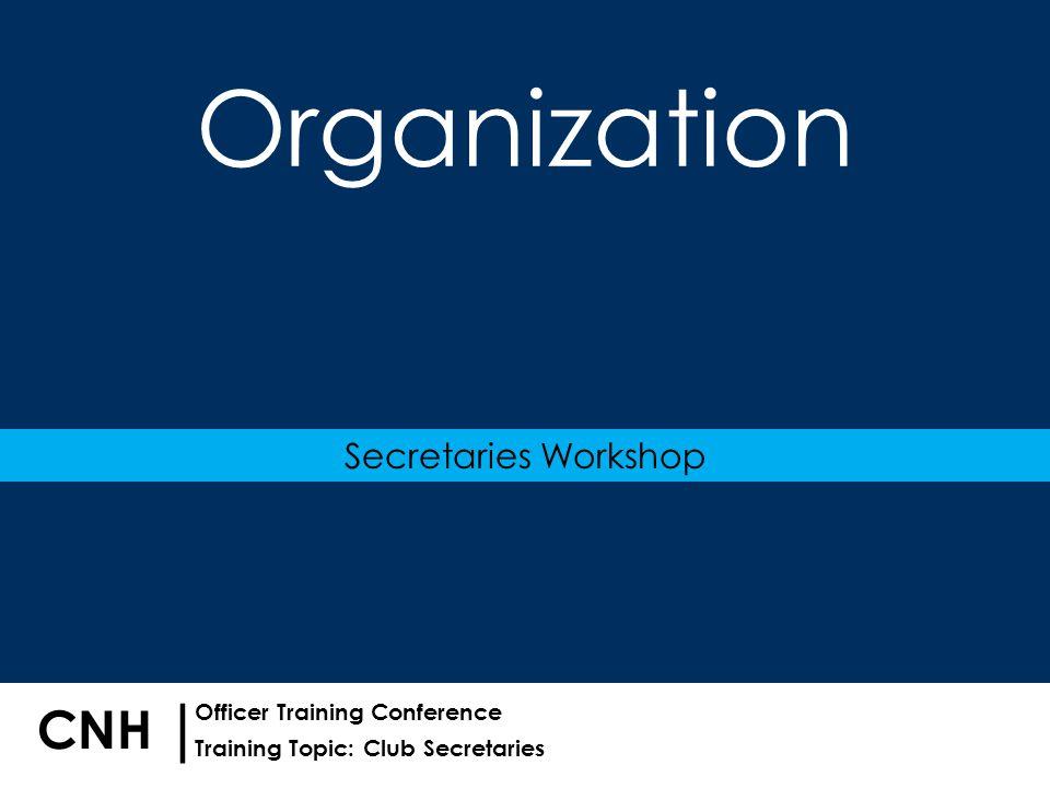 Training Topic: Club Secretaries | Officer Training Conference CNH Organization Secretaries Workshop