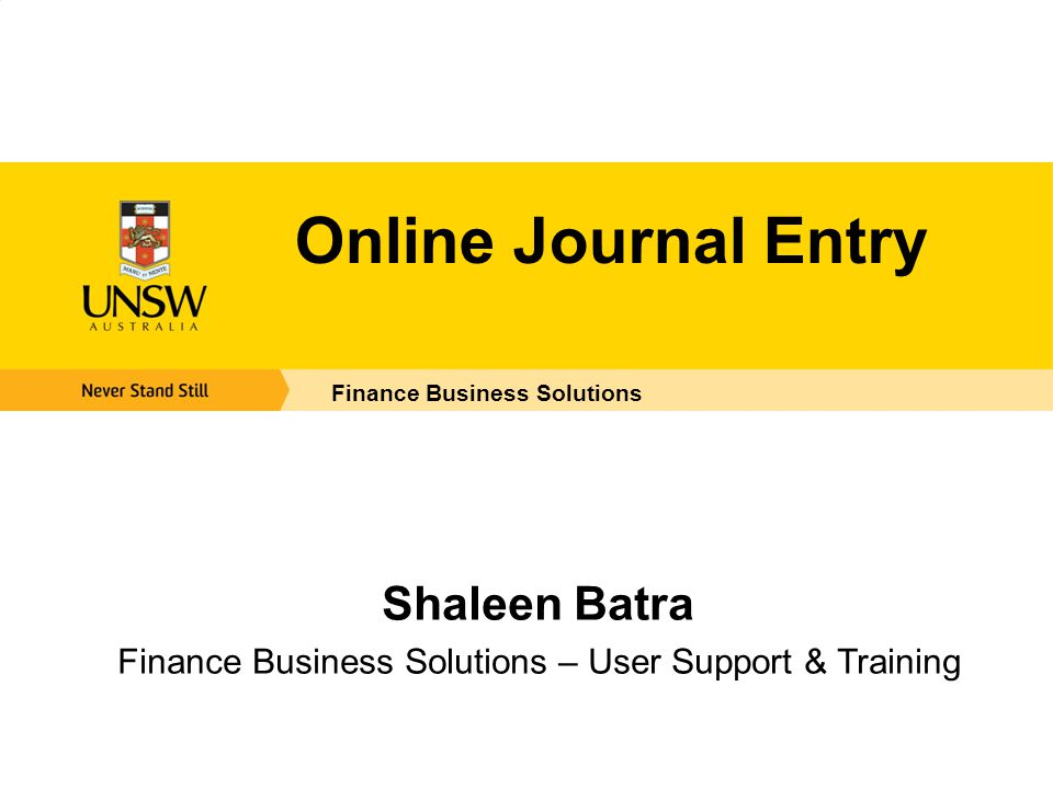 Online Journal Entry Finance Business Solutions Shaleen Batra Finance Business Solutions – User Support & Training