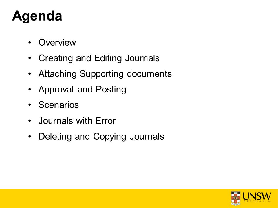 Agenda Overview Creating and Editing Journals Attaching Supporting documents Approval and Posting Scenarios Journals with Error Deleting and Copying Journals