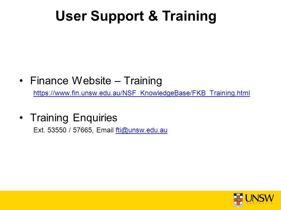 User Support & Training Finance Website – Training https://www.fin.unsw.edu.au/NSF_KnowledgeBase/FKB_Training.html Training Enquiries Ext.