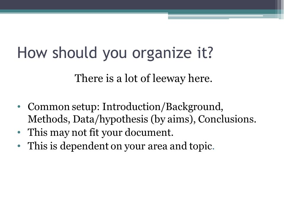 How should you organize it. There is a lot of leeway here.
