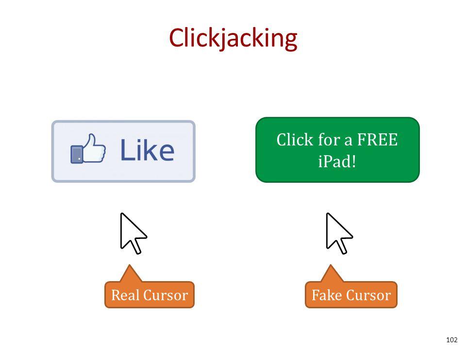 Clickjacking 102 Click for a FREE iPad! Fake CursorReal Cursor