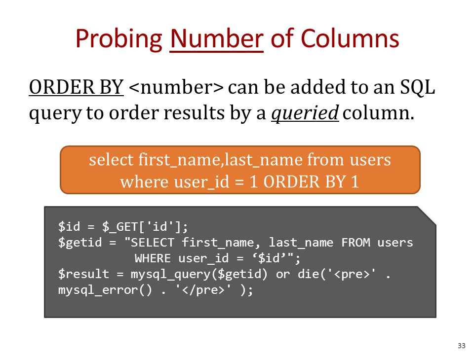 Probing Number of Columns ORDER BY can be added to an SQL query to order results by a queried column. 33 select first_name,last_name from users where