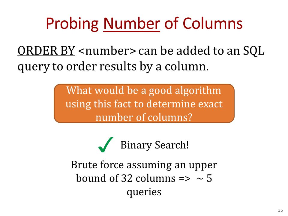 Probing Number of Columns ORDER BY can be added to an SQL query to order results by a column. 35 What would be a good algorithm using this fact to det
