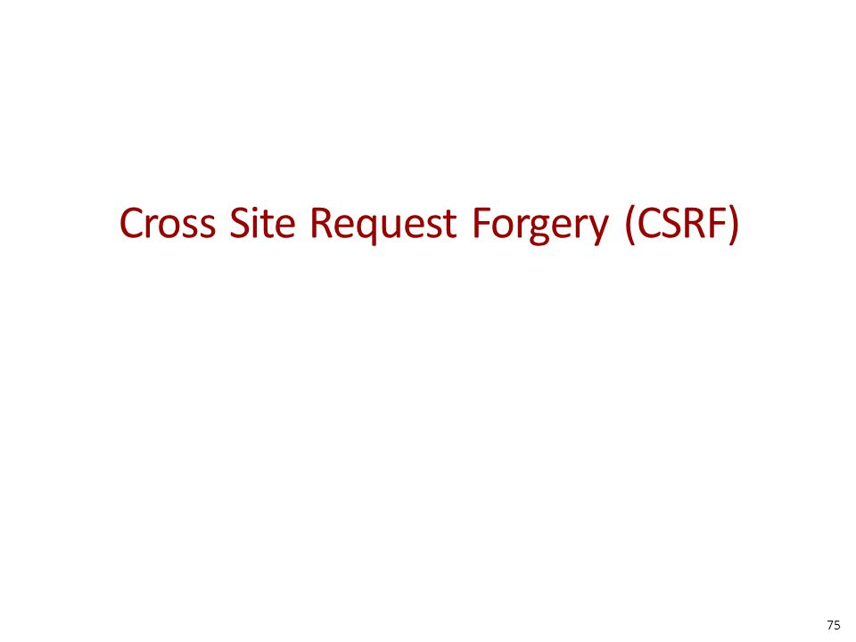 Cross Site Request Forgery (CSRF) 75