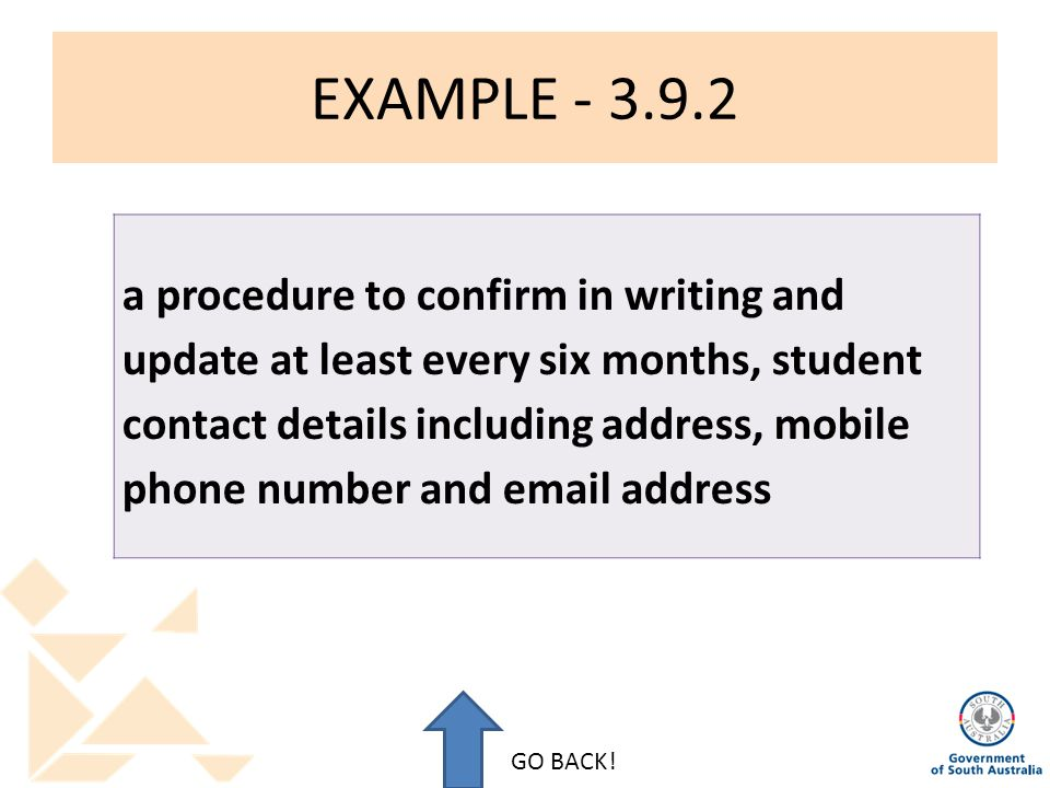 EXAMPLE - 3.9.2 a procedure to confirm in writing and update at least every six months, student contact details including address, mobile phone number and email address GO BACK!
