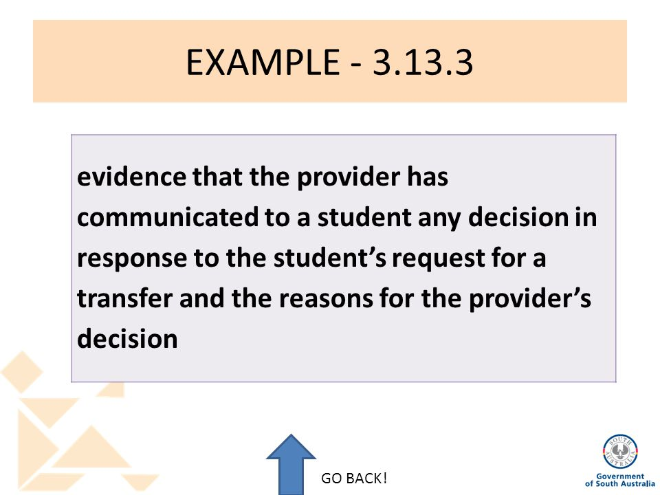 EXAMPLE - 3.13.3 evidence that the provider has communicated to a student any decision in response to the student's request for a transfer and the reasons for the provider's decision GO BACK!
