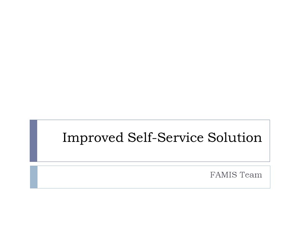 Improved Self-Service Solution FAMIS Team