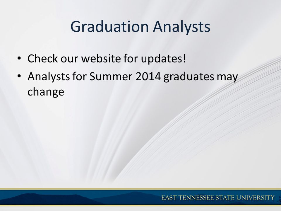 Graduation Analysts Check our website for updates! Analysts for Summer 2014 graduates may change
