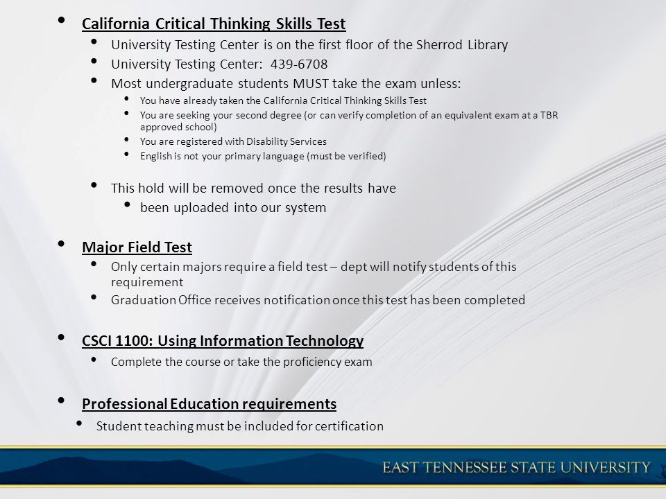 California Critical Thinking Skills Test University Testing Center is on the first floor of the Sherrod Library University Testing Center: 439-6708 Mo