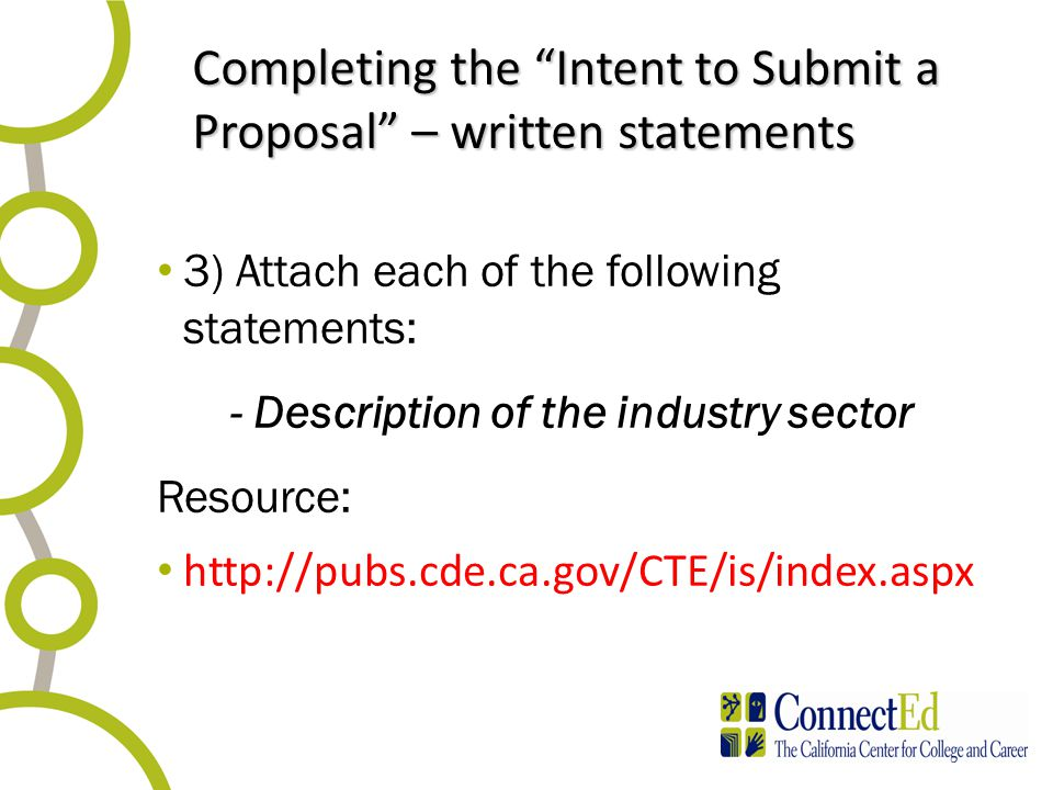 Completing the Intent to Submit a Proposal – written statements 3) Attach each of the following statements: - Description of the industry sector Resource: http://pubs.cde.ca.gov/CTE/is/index.aspx