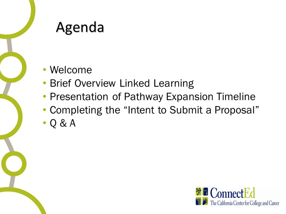 "Agenda Agenda Welcome Brief Overview Linked Learning Presentation of Pathway Expansion Timeline Completing the ""Intent to Submit a Proposal"" Q & A"