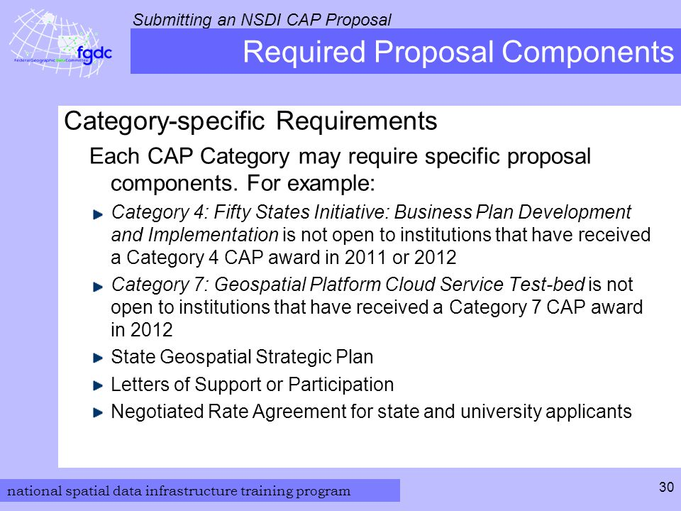 national spatial data infrastructure training program Submitting an NSDI CAP Proposal 30 Required Proposal Components Category-specific Requirements Each CAP Category may require specific proposal components.