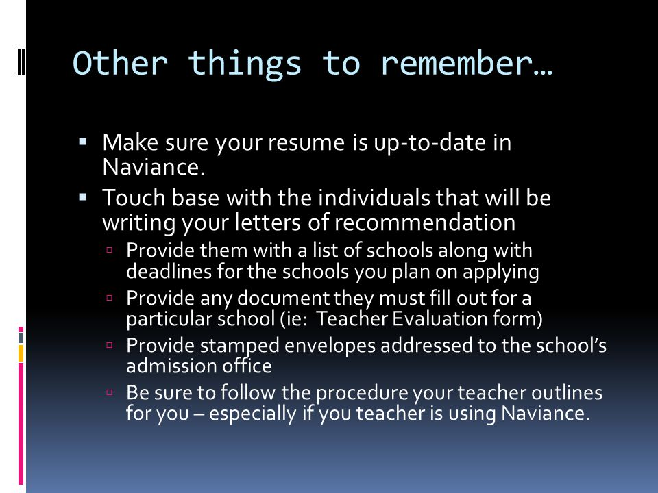 Other things to remember…  Make sure your resume is up-to-date in Naviance.