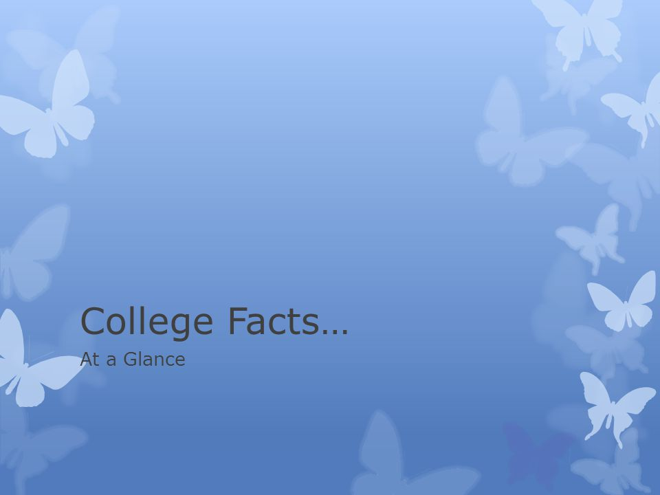 College Facts… At a Glance