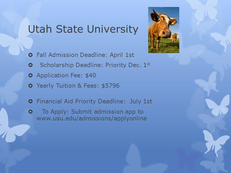 Utah State University  Fall Admission Deadline: April 1st  Scholarship Deadline: Priority Dec.
