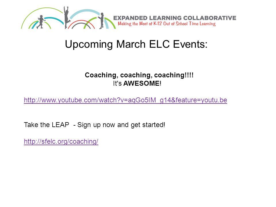 Upcoming March ELC Events: Coaching, coaching, coaching!!!.