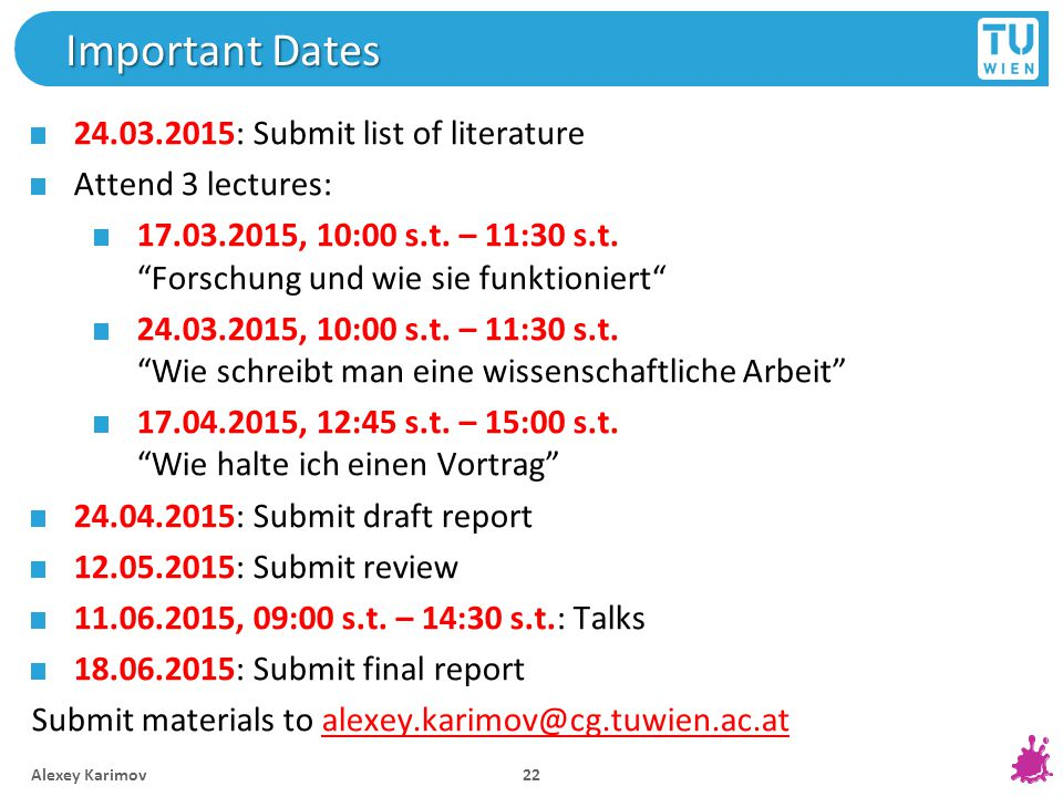 Important Dates 24.03.2015: Submit list of literature Attend 3 lectures: 17.03.2015, 10:00 s.t.