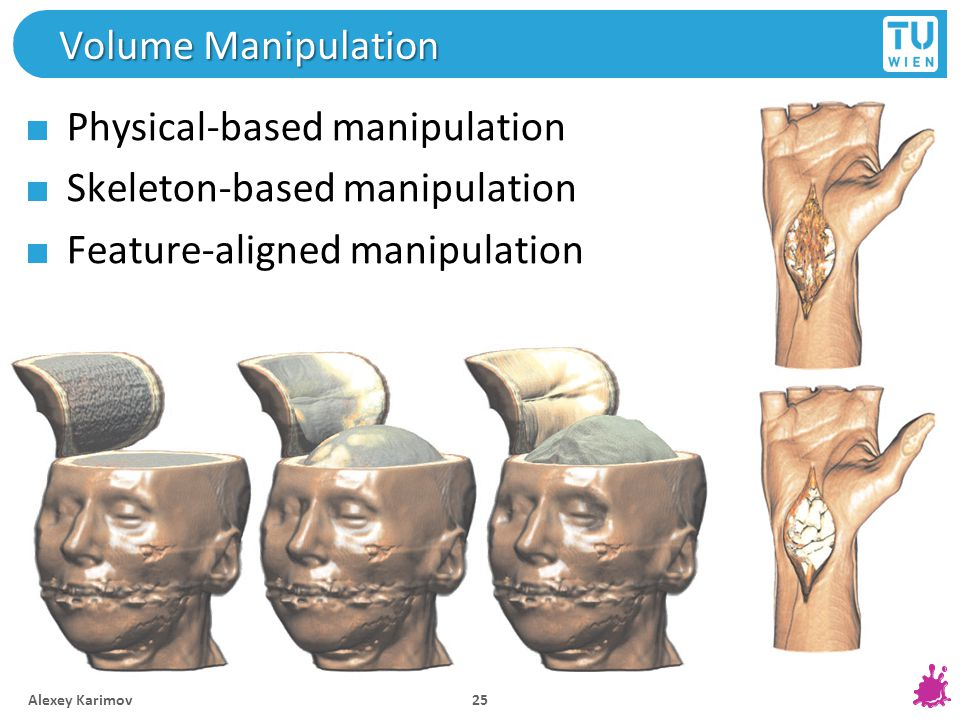 Volume Manipulation Physical-based manipulation Skeleton-based manipulation Feature-aligned manipulation Alexey Karimov 25