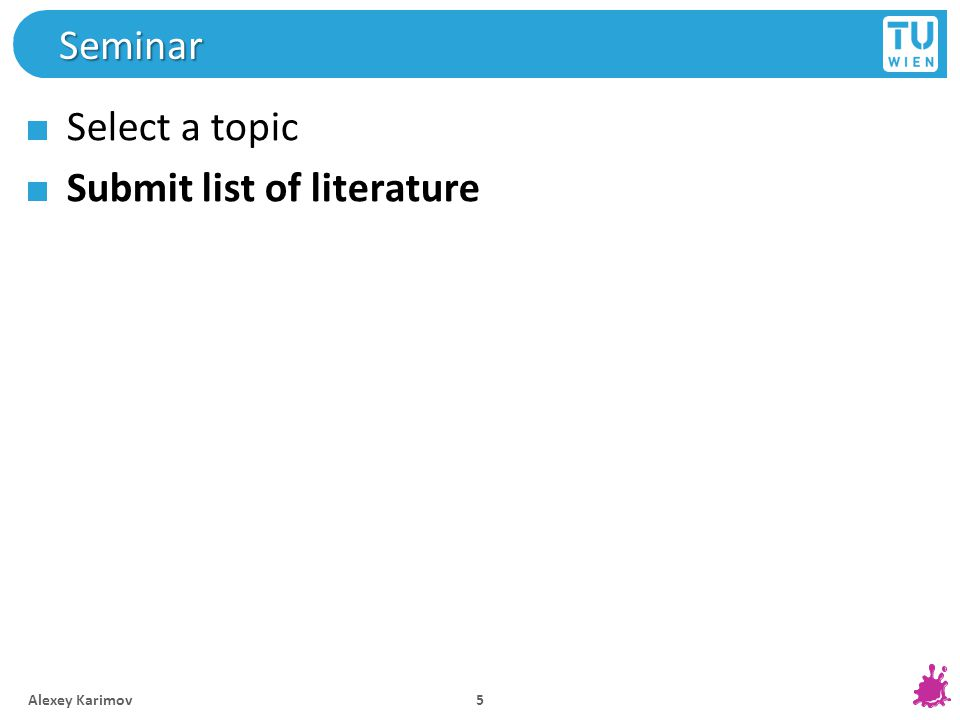 Seminar Select a topic Submit list of literature Alexey Karimov 5