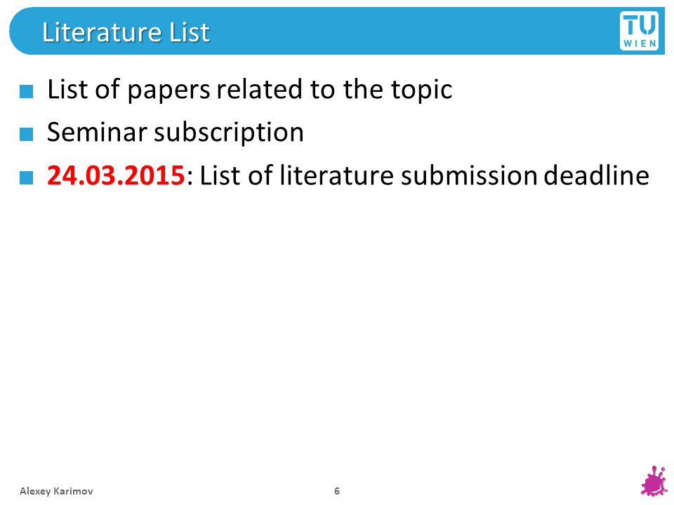 Literature List List of papers related to the topic Seminar subscription 24.03.2015: List of literature submission deadline Alexey Karimov 6