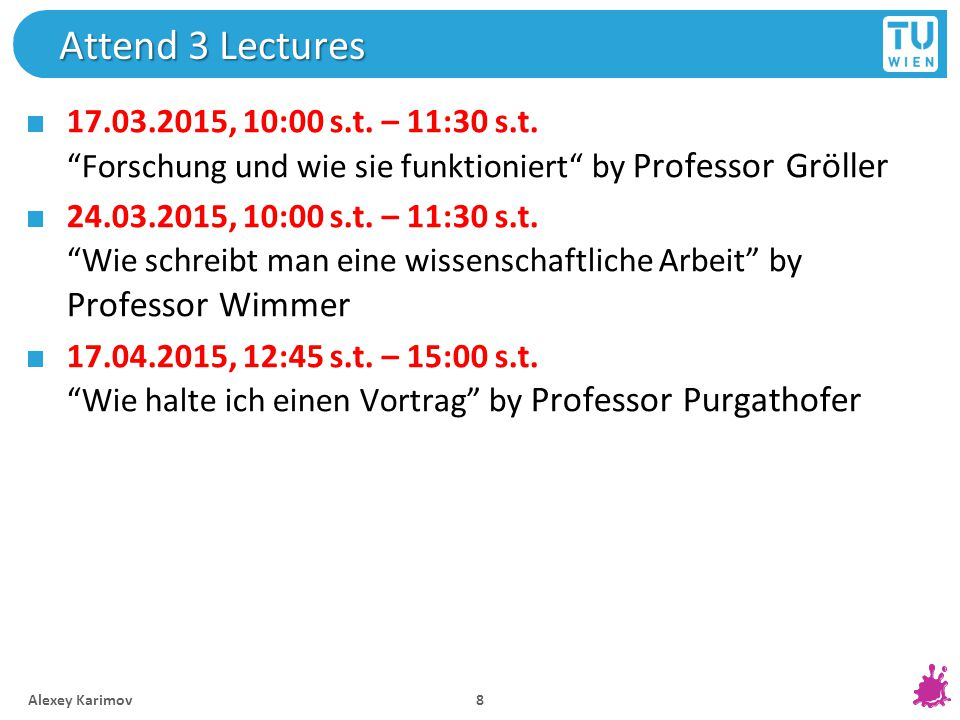 Attend 3 Lectures 17.03.2015, 10:00 s.t. – 11:30 s.t.