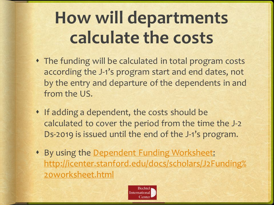 How will departments calculate the costs  The funding will be calculated in total program costs according the J-1's program start and end dates, not by the entry and departure of the dependents in and from the US.
