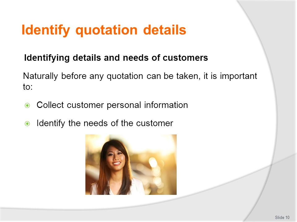 Identify quotation details Identifying details and needs of customers Naturally before any quotation can be taken, it is important to:  Collect custo
