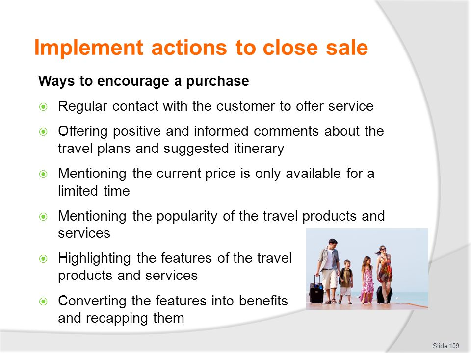 Implement actions to close sale Ways to encourage a purchase  Regular contact with the customer to offer service  Offering positive and informed com