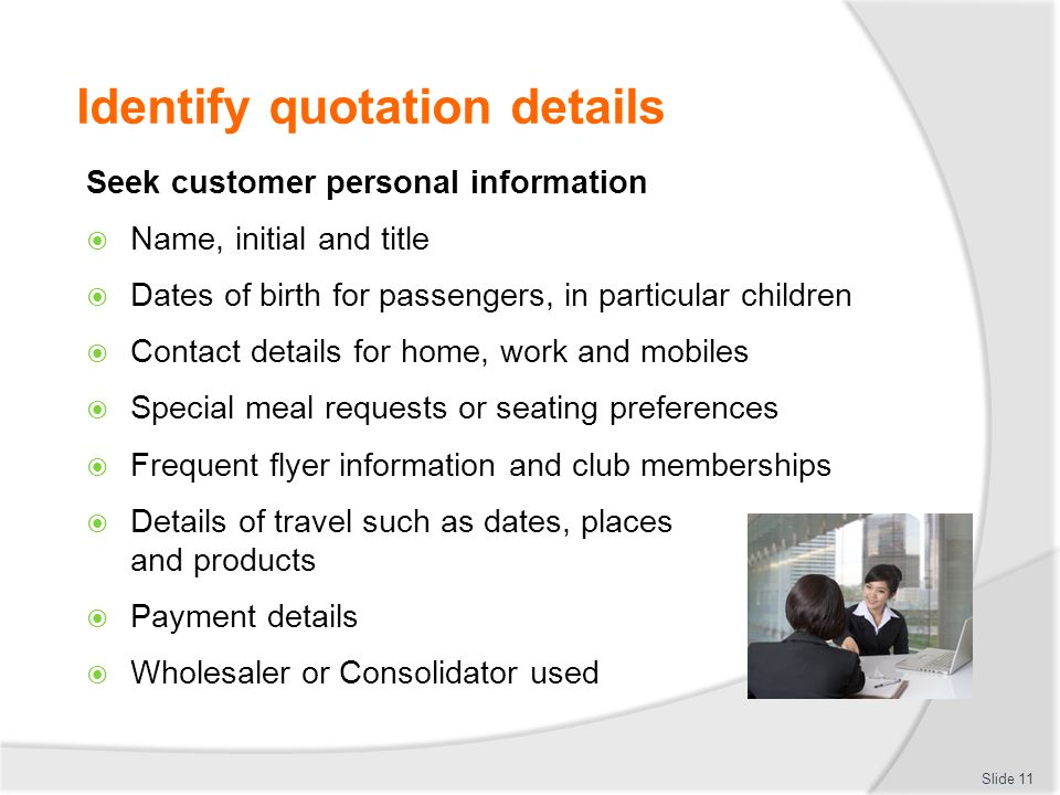 Identify quotation details Seek customer personal information  Name, initial and title  Dates of birth for passengers, in particular children  Cont