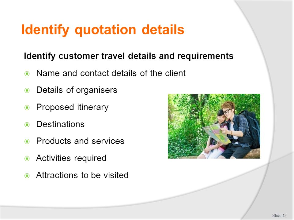 Identify quotation details Identify customer travel details and requirements  Name and contact details of the client  Details of organisers  Propos