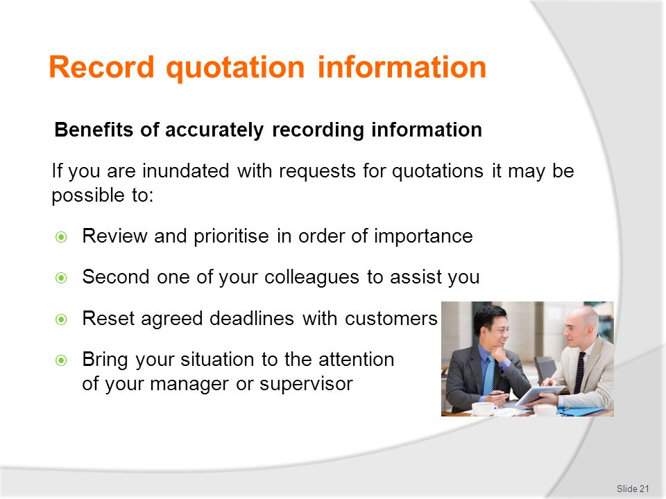 Record quotation information Benefits of accurately recording information If you are inundated with requests for quotations it may be possible to:  R