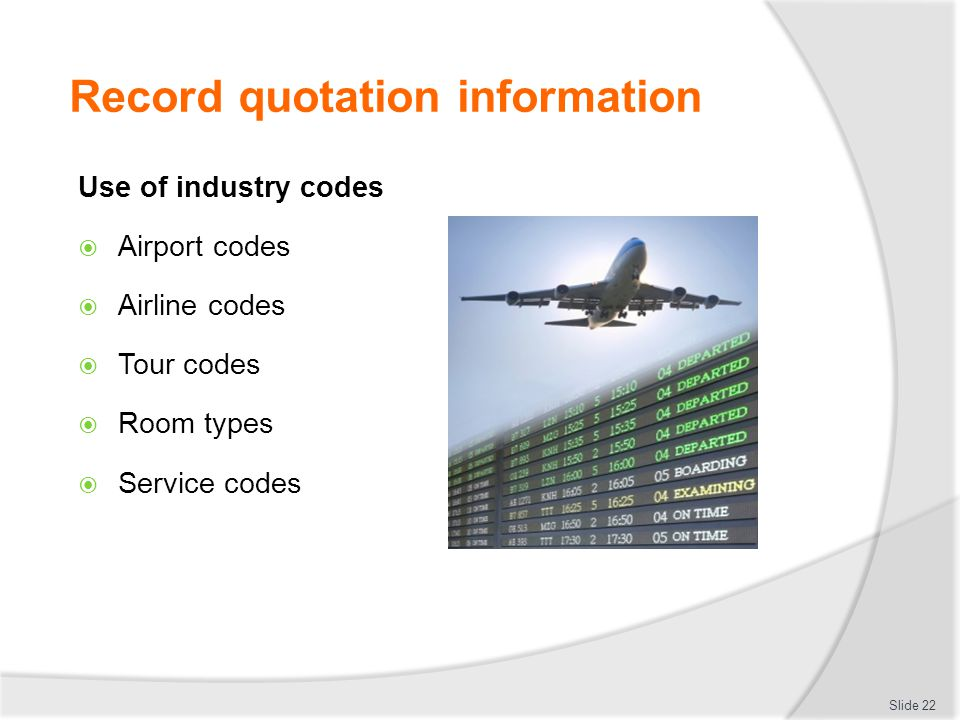 Record quotation information Use of industry codes  Airport codes  Airline codes  Tour codes  Room types  Service codes Slide 22