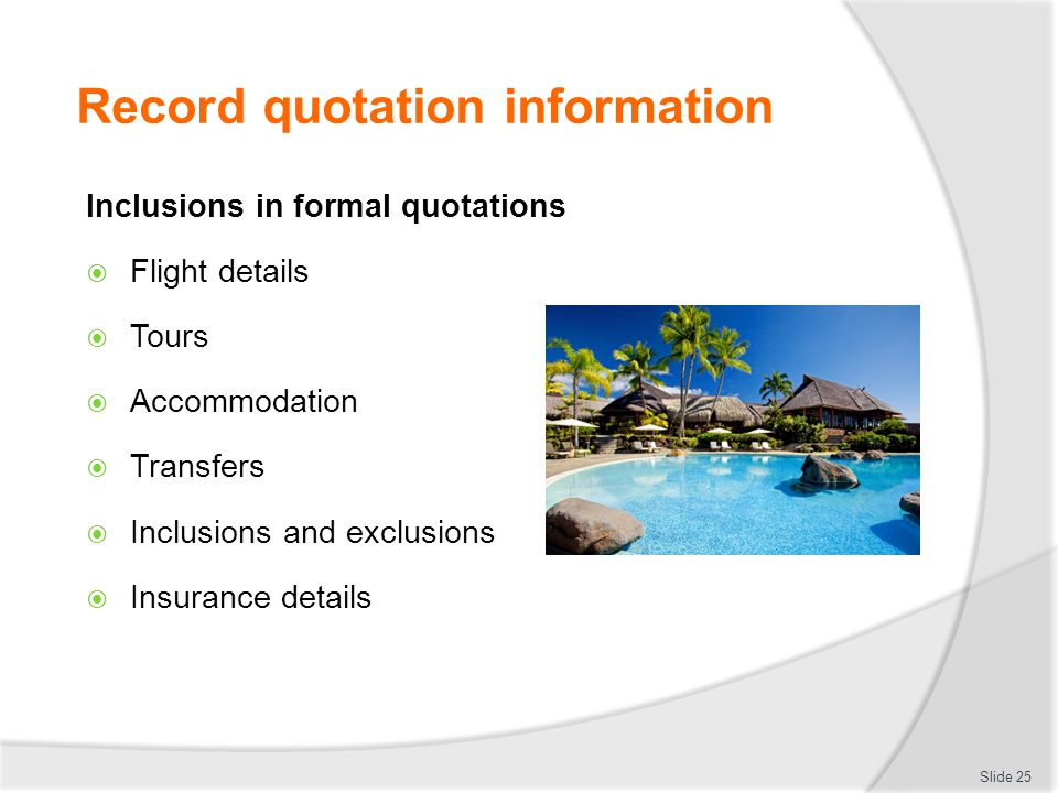 Record quotation information Inclusions in formal quotations  Flight details  Tours  Accommodation  Transfers  Inclusions and exclusions  Insura