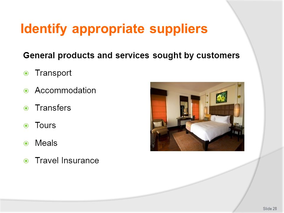 Identify appropriate suppliers General products and services sought by customers  Transport  Accommodation  Transfers  Tours  Meals  Travel Insu