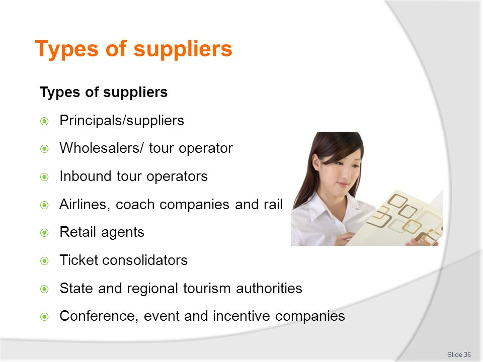 Types of suppliers  Principals/suppliers  Wholesalers/ tour operator  Inbound tour operators  Airlines, coach companies and rail  Retail agents 