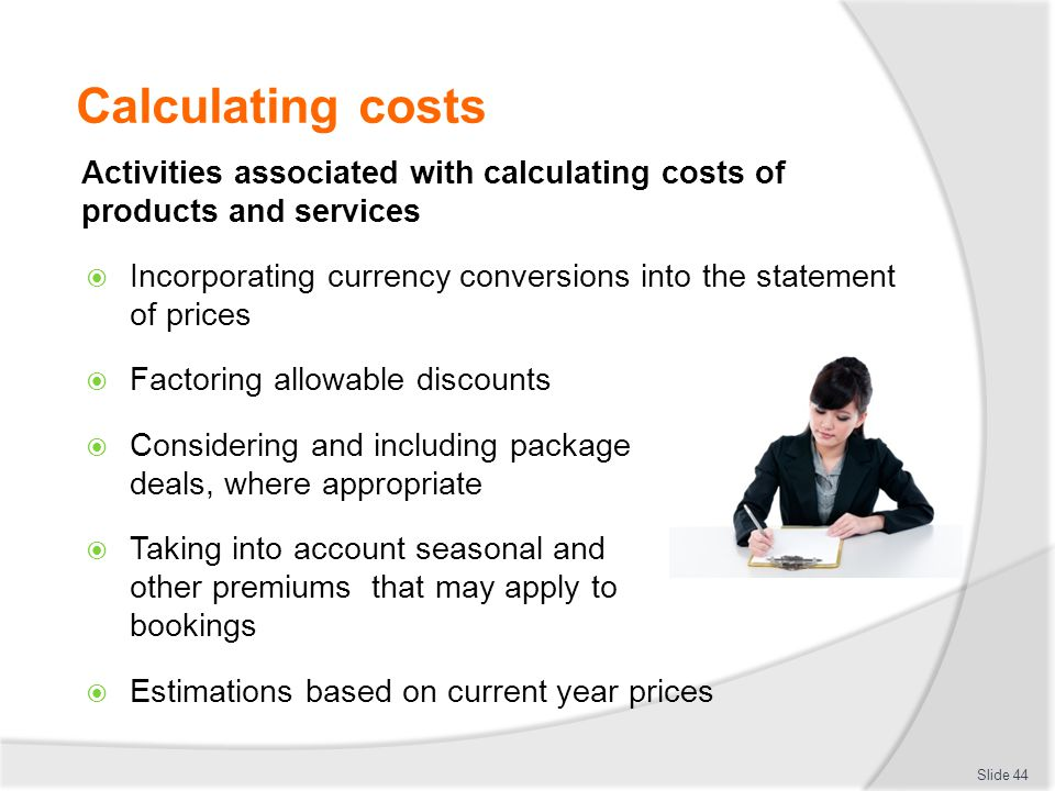 Calculating costs Activities associated with calculating costs of products and services  Incorporating currency conversions into the statement of pri