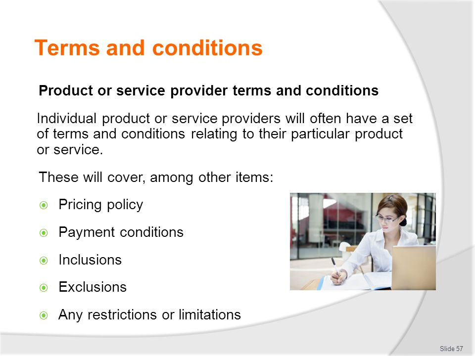 Terms and conditions Product or service provider terms and conditions Individual product or service providers will often have a set of terms and condi