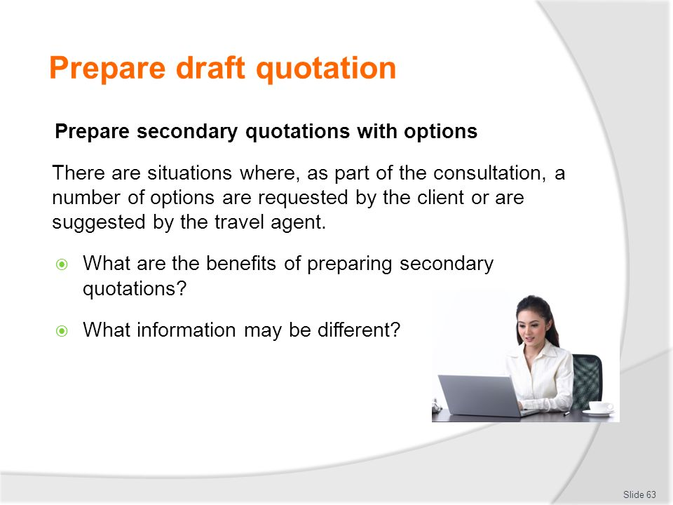 Prepare draft quotation Prepare secondary quotations with options There are situations where, as part of the consultation, a number of options are req