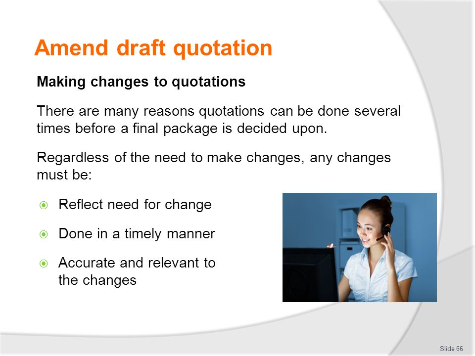 Amend draft quotation Making changes to quotations There are many reasons quotations can be done several times before a final package is decided upon.