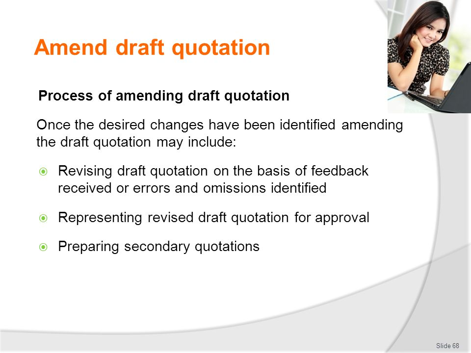 Amend draft quotation Process of amending draft quotation Once the desired changes have been identified amending the draft quotation may include:  Re