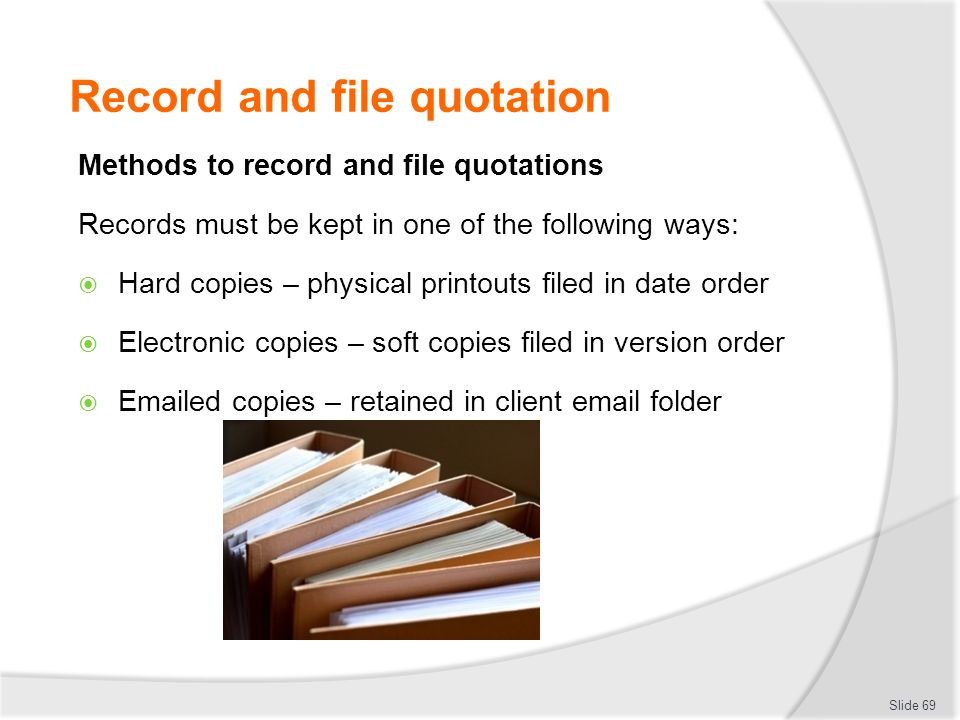 Record and file quotation Methods to record and file quotations Records must be kept in one of the following ways:  Hard copies – physical printouts