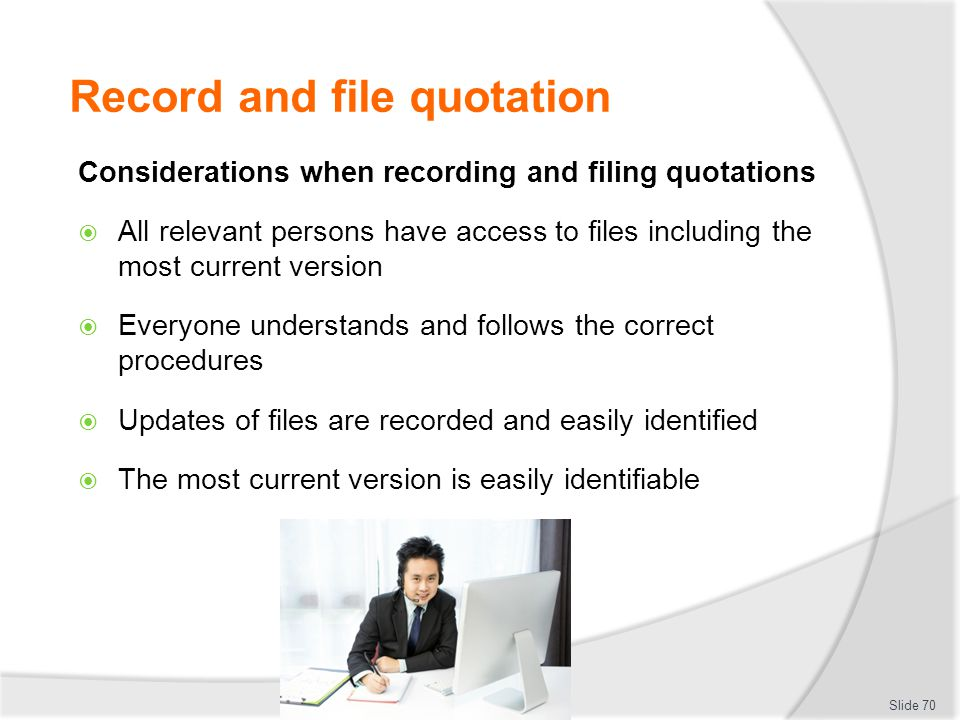 Record and file quotation Considerations when recording and filing quotations  All relevant persons have access to files including the most current v