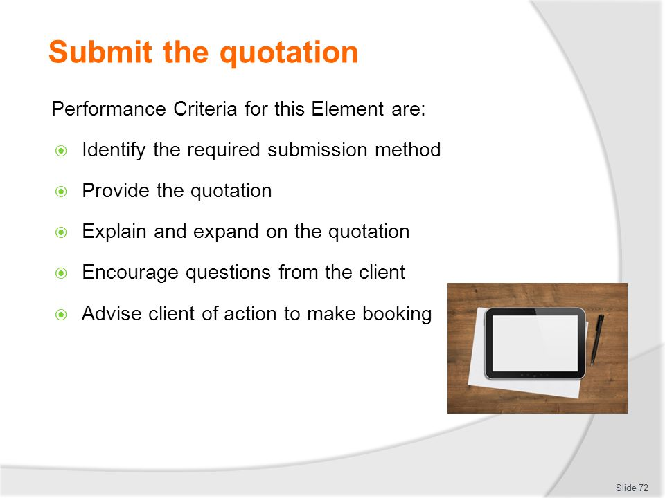 Submit the quotation Performance Criteria for this Element are:  Identify the required submission method  Provide the quotation  Explain and expand