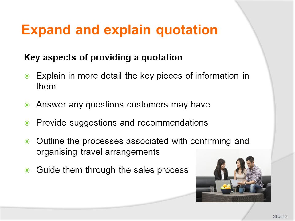 Expand and explain quotation Key aspects of providing a quotation  Explain in more detail the key pieces of information in them  Answer any question