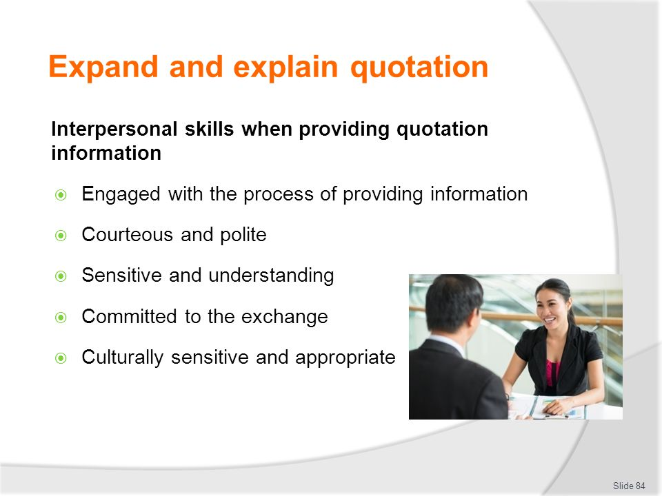 Expand and explain quotation Interpersonal skills when providing quotation information  Engaged with the process of providing information  Courteous