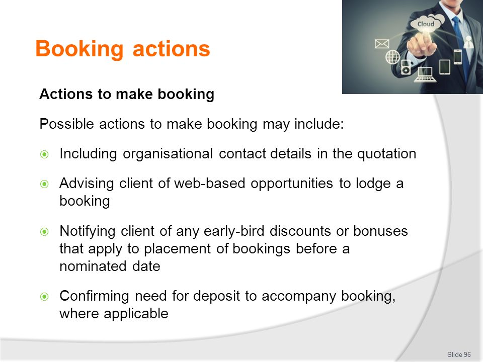 Booking actions Actions to make booking Possible actions to make booking may include:  Including organisational contact details in the quotation  Ad
