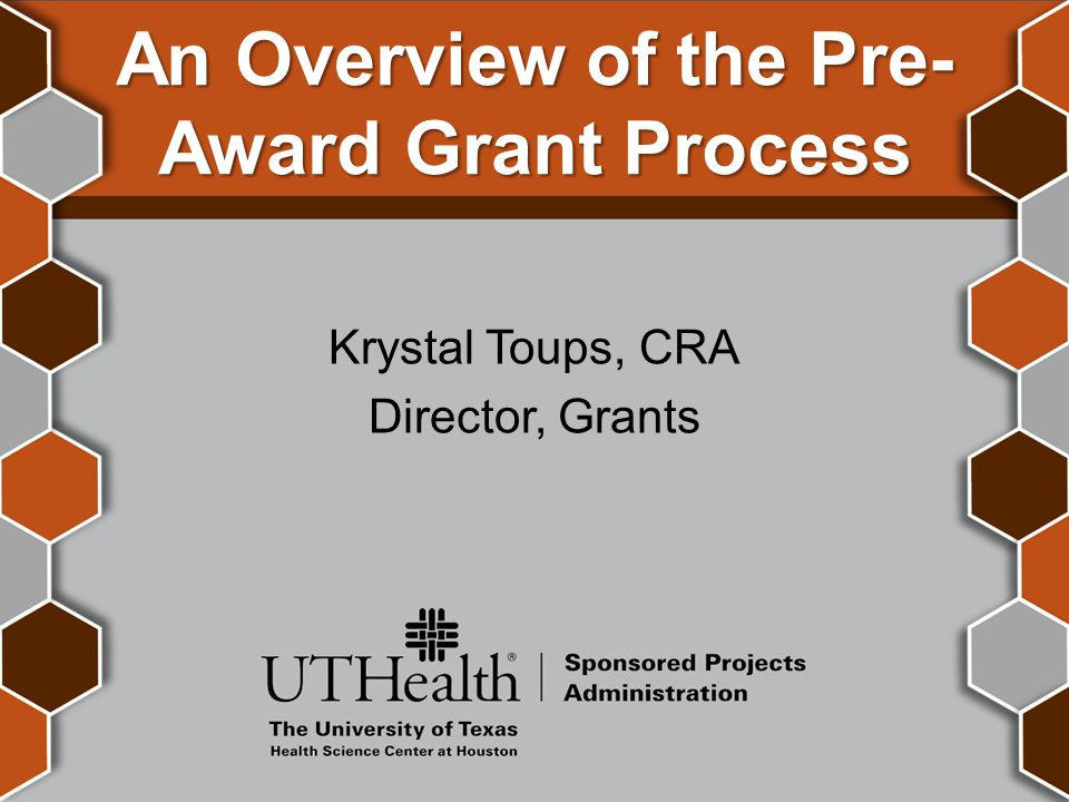 Objectives  About Us  Role of the Grants Team  The internal review process  Discuss the responsibilities of Department, PI and Schools  Life Cycle of a UTHealth Grant  Proposal Development Details