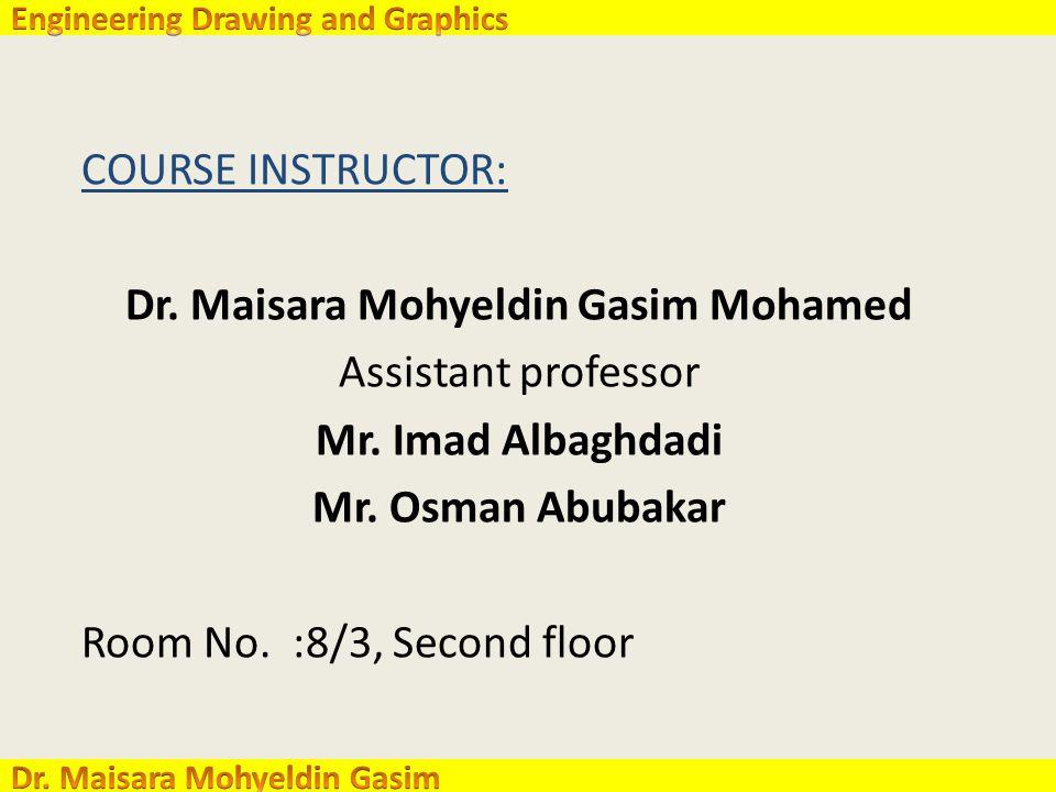 COURSE INSTRUCTOR: Dr. Maisara Mohyeldin Gasim Mohamed Assistant professor Mr.